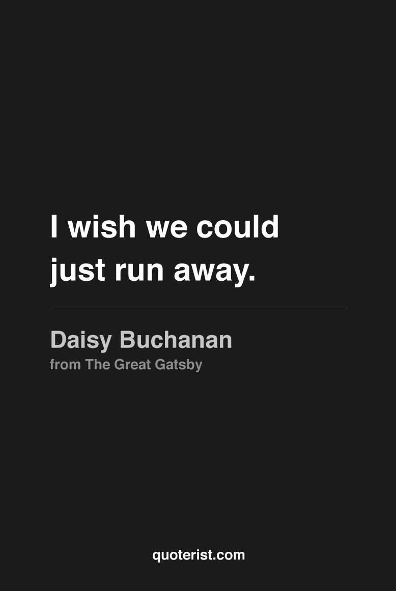 i wish we could just run away daisy buchanan from the great i wish we could just run away daisy buchanan from the great