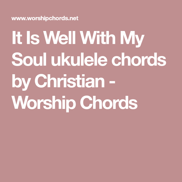 It Is Well With My Soul ukulele chords by Christian - Worship Chords ...