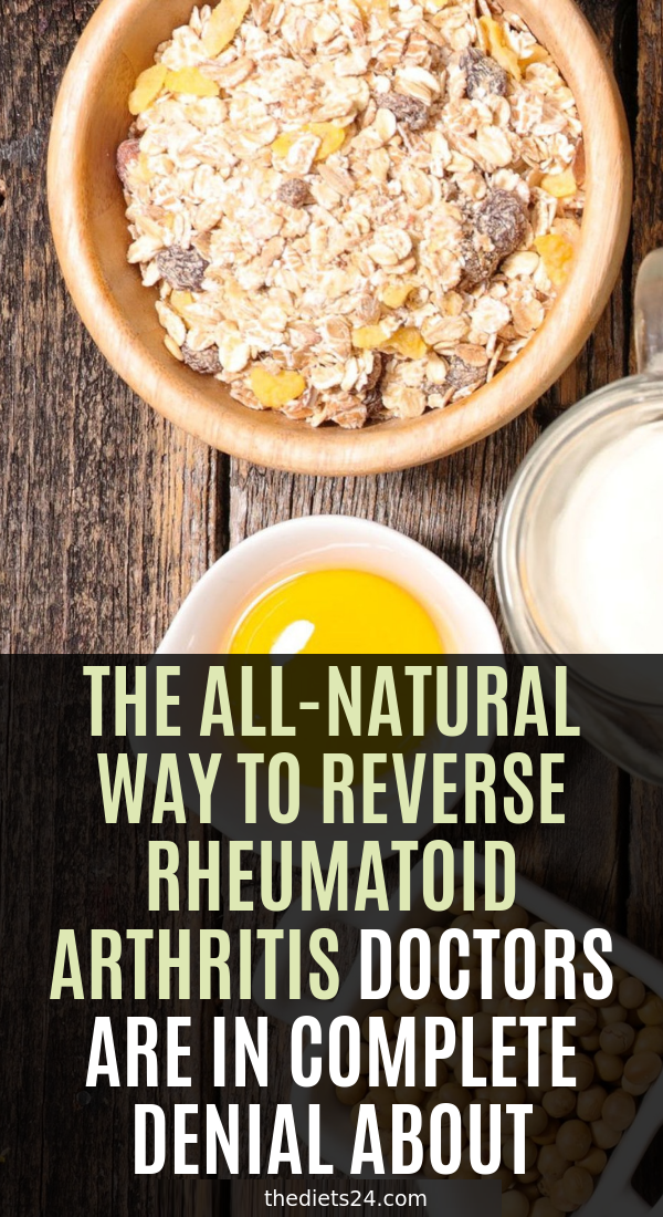 The All Natural Way To Reverse Rheumatoid Arthritis Doctors Are In Complete Denial About The Di In 2020 Rheumatoid Arthritis Diet Arthritis Diet Rheumatoid Arthritis