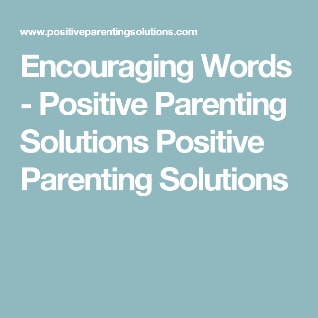 Encouraging Words - Positive Parenting Solutions Positive Parenting Solutions