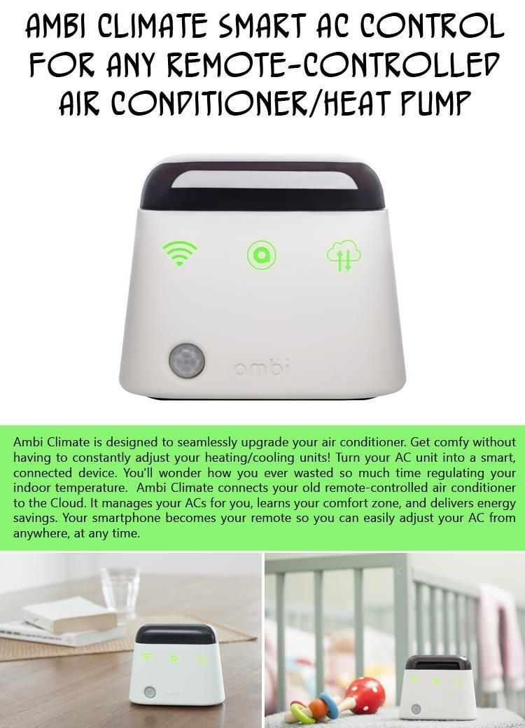The Ambi Climate device is designed to seamlessly upgrade your air conditioner so that you can stay comfortable without having to constantly adjust your heating/cooling units! $179.00.