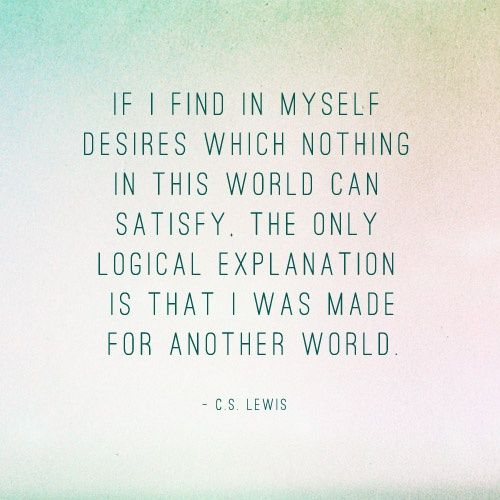 I Was Made For Another World Cslewis Quotes Quotes Words