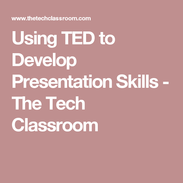 Using Ted To Develop Presentation Skills The Tech Classroom Presentation Skills Presentation Skills
