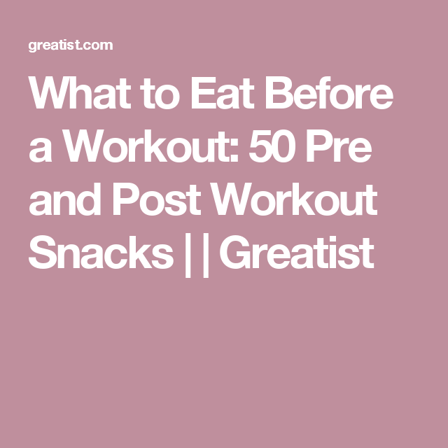 What to Eat Before a Workout: 50 Pre and Post Workout Snacks | | Greatist