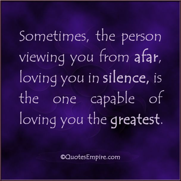 Sometimes The Person Viewing You From Afar Loving You In Silence Is The