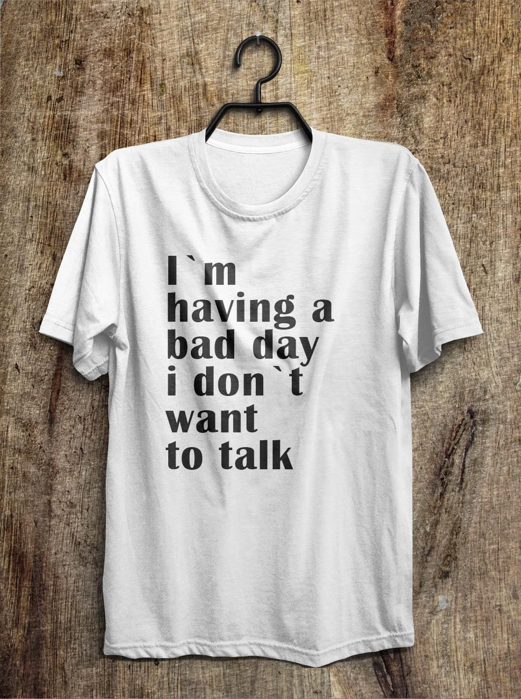 I`m having a bad day i don`t want to talk t shirt – Shirtoopia