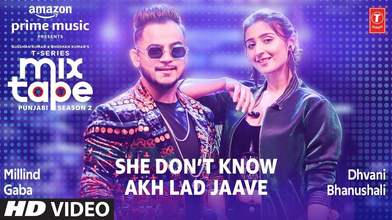 She Don T Know Akh Lad Jaave Ep 3 Dhvani B Millind G Mixtape Punja In 2020 Mixtape Songs Trending Songs