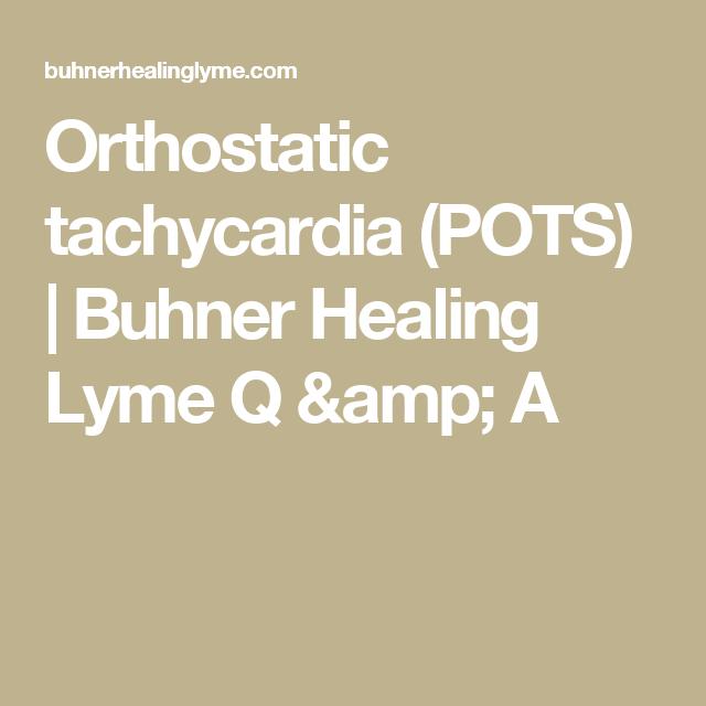 Orthostatic tachycardia (POTS) | Buhner Healing Lyme Q & A