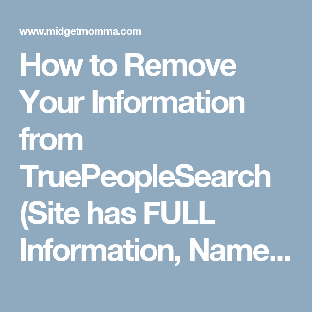 How to Remove Your Information from TruePeopleSearch (Site has FULL Information. Name. Phone. Address & More!) • MidgetMomma (With images)   How ...