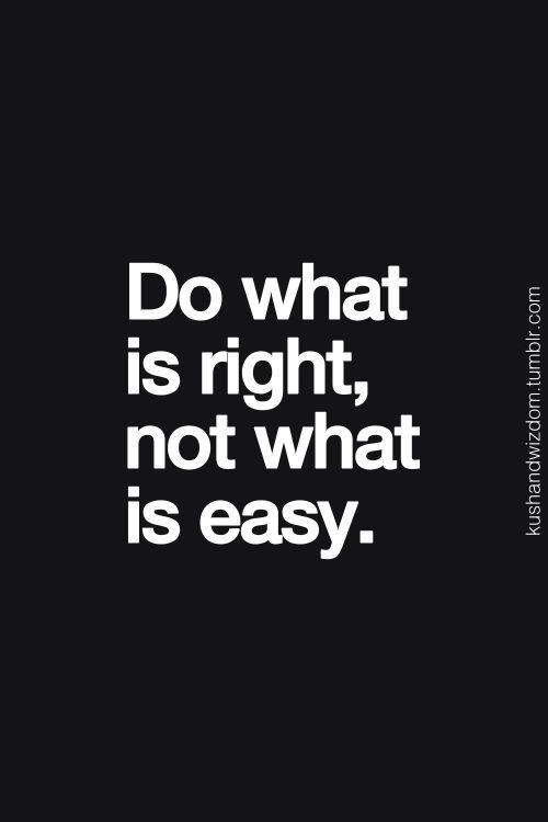 Do What Is Right Not What Is Easy I Live By My Rules