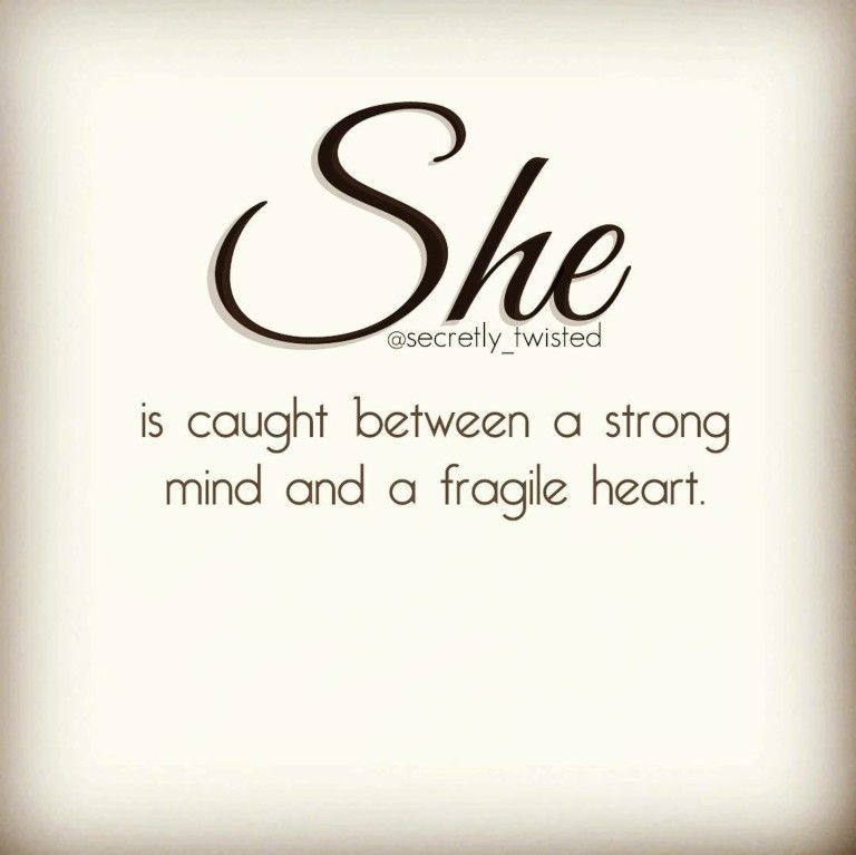 She Is Caught Between A Strong Mind And A Fragile Heart She Sheisme Shequote Quote Quotes Lifequote Deepquote Moodquote Sweetqu Teksten Citaten En Spreuken