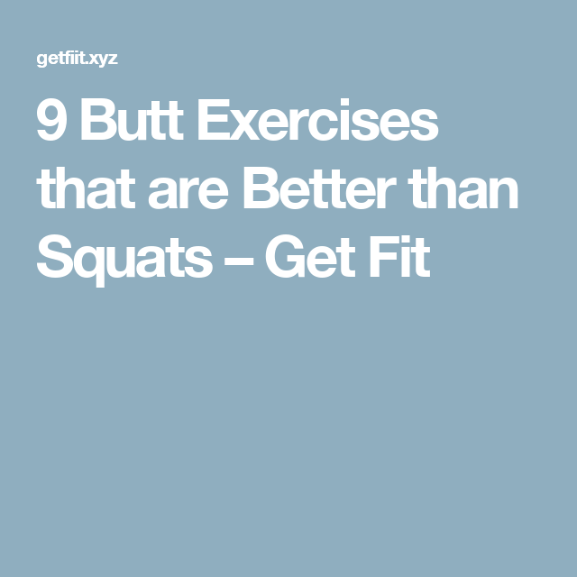 9 Butt Exercises that are Better than Squats – Get Fit