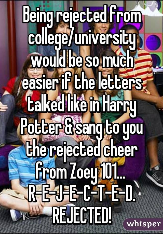 Rejected Zoey 101 : rejected, Being, Rejected, College/university, Would, Easier, Letters, Talked, Harry, Potter, To…, Laughs,, Childhood, Shows