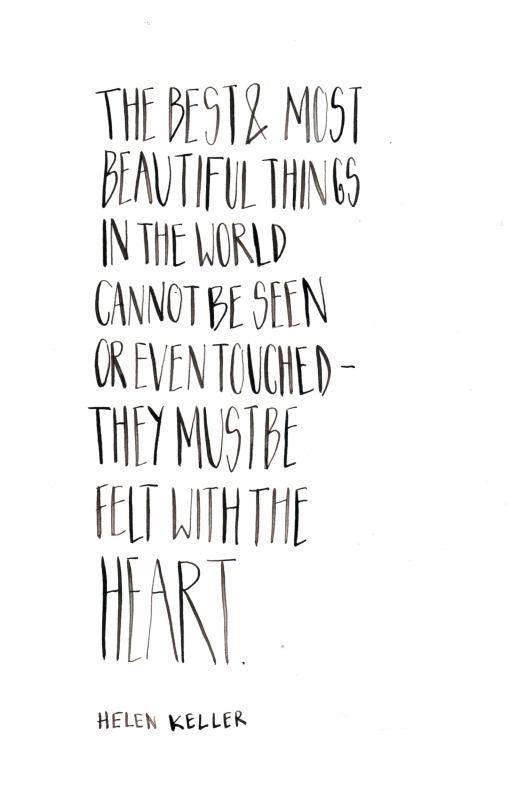 As melhores e mais belas coisas do mundo não podem ser vistas nem tocadas, eles devem ser sentidas com o coração