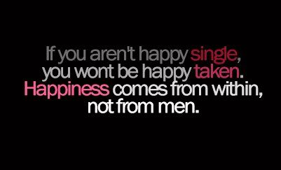 Be happy being single, ...