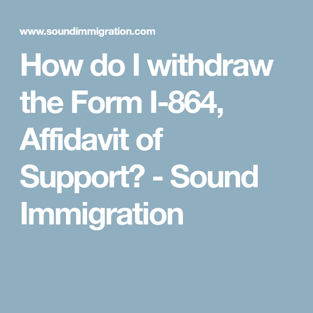 How Do I Withdraw The Form I Affidavit Of Support  Sound