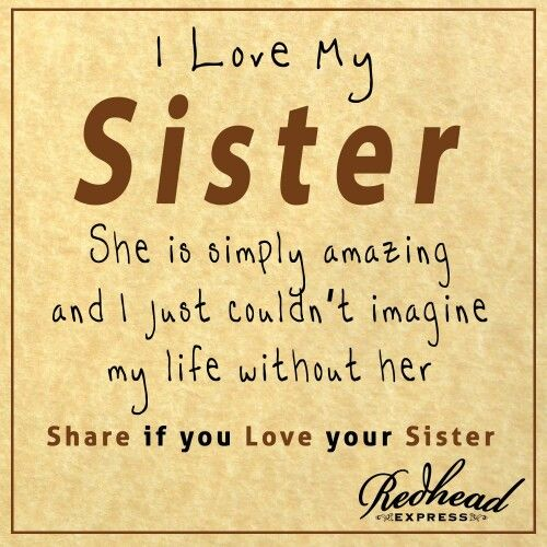 I Love My Sister Picture Quotes: I Love My Sister! Don't Know What I Would Do Without You