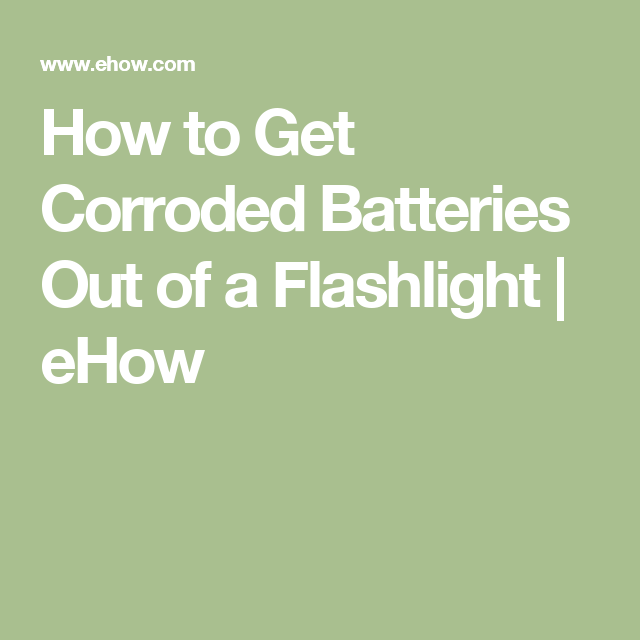 Phenomenal How To Get Corroded Batteries Out Of A Flashlight Diy Machost Co Dining Chair Design Ideas Machostcouk