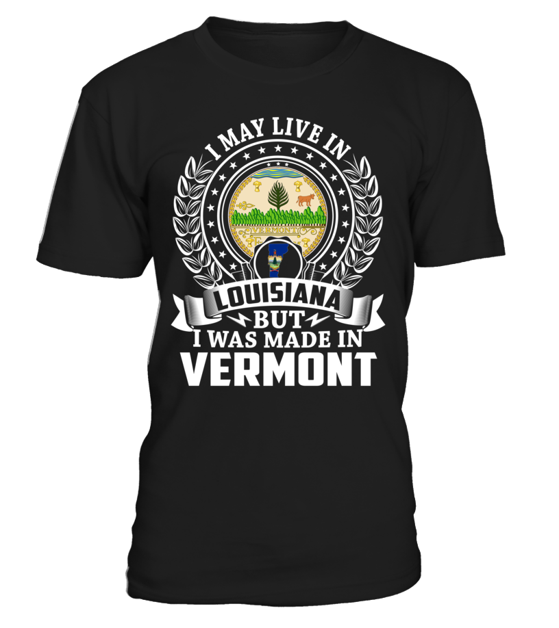 I May Live in Louisiana But I Was Made in Vermont #Vermont