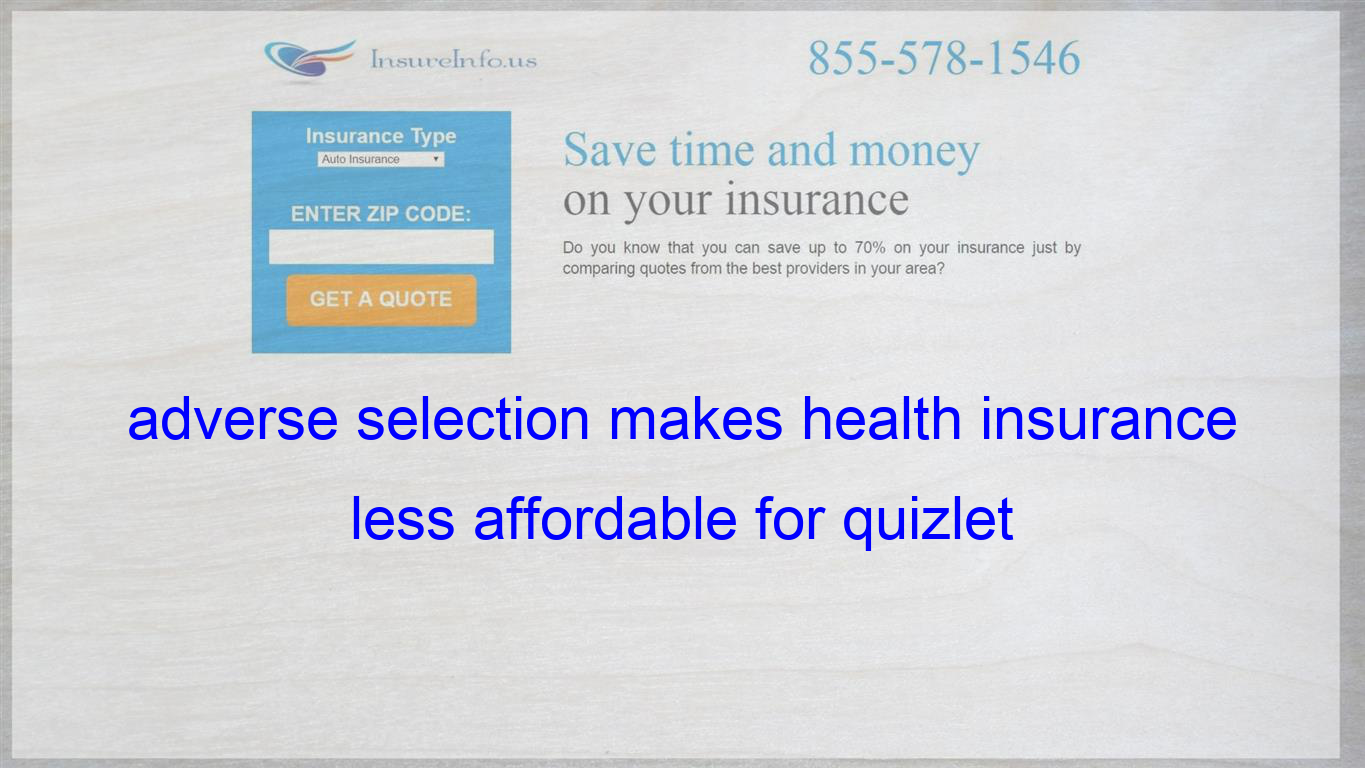 Adverse Selection Makes Health Insurance Less Affordable For
