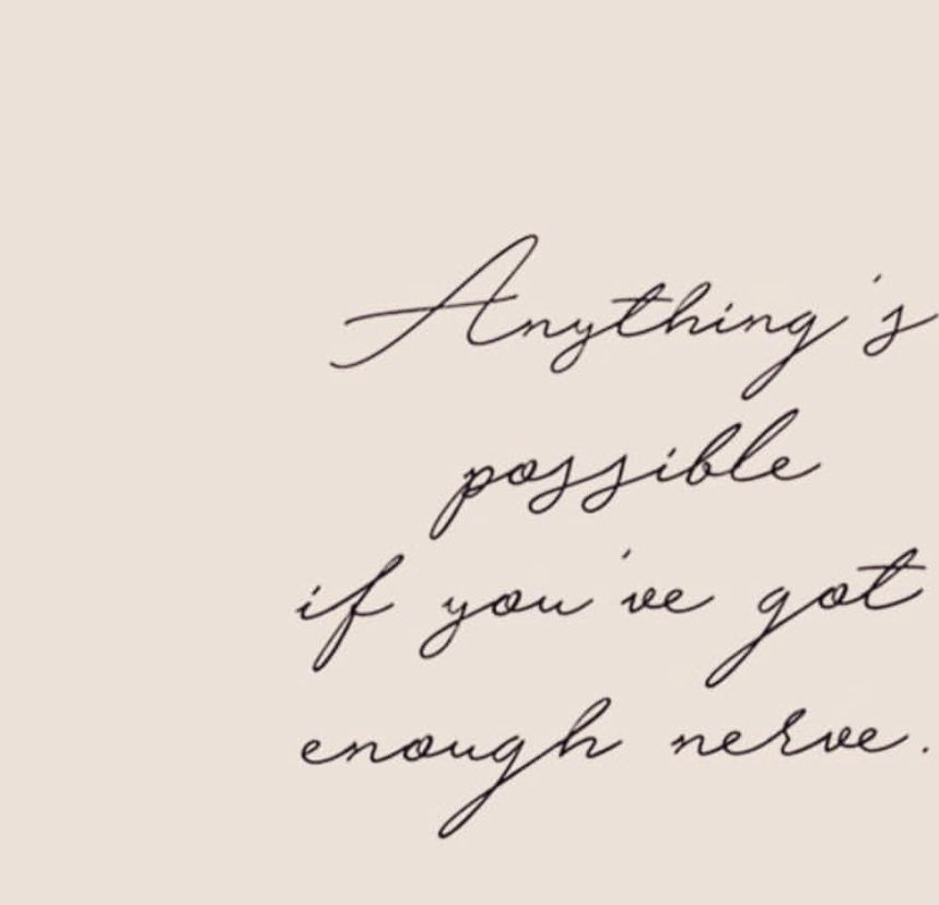 Anything S Possible If You Ve Got Enough Nerve Sweet Quotes