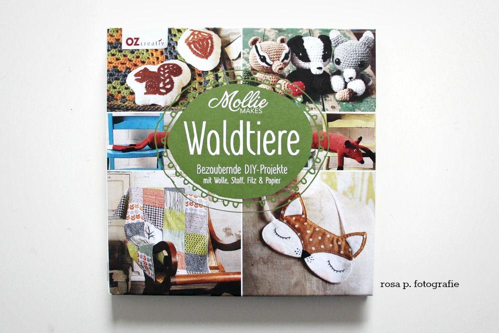 Mollie Makes - Waldtiere: Bezaubernde DIY-Projekte mit Wolle, Stoff, Filz & Papier mug rugs und wald spaziergangs quilt | silberne blaetter girlande und schachtel kleid | igel naeh set und schm...