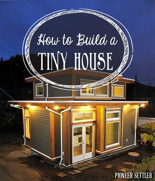 How to Build a Tiny House Tiny houses House building and House