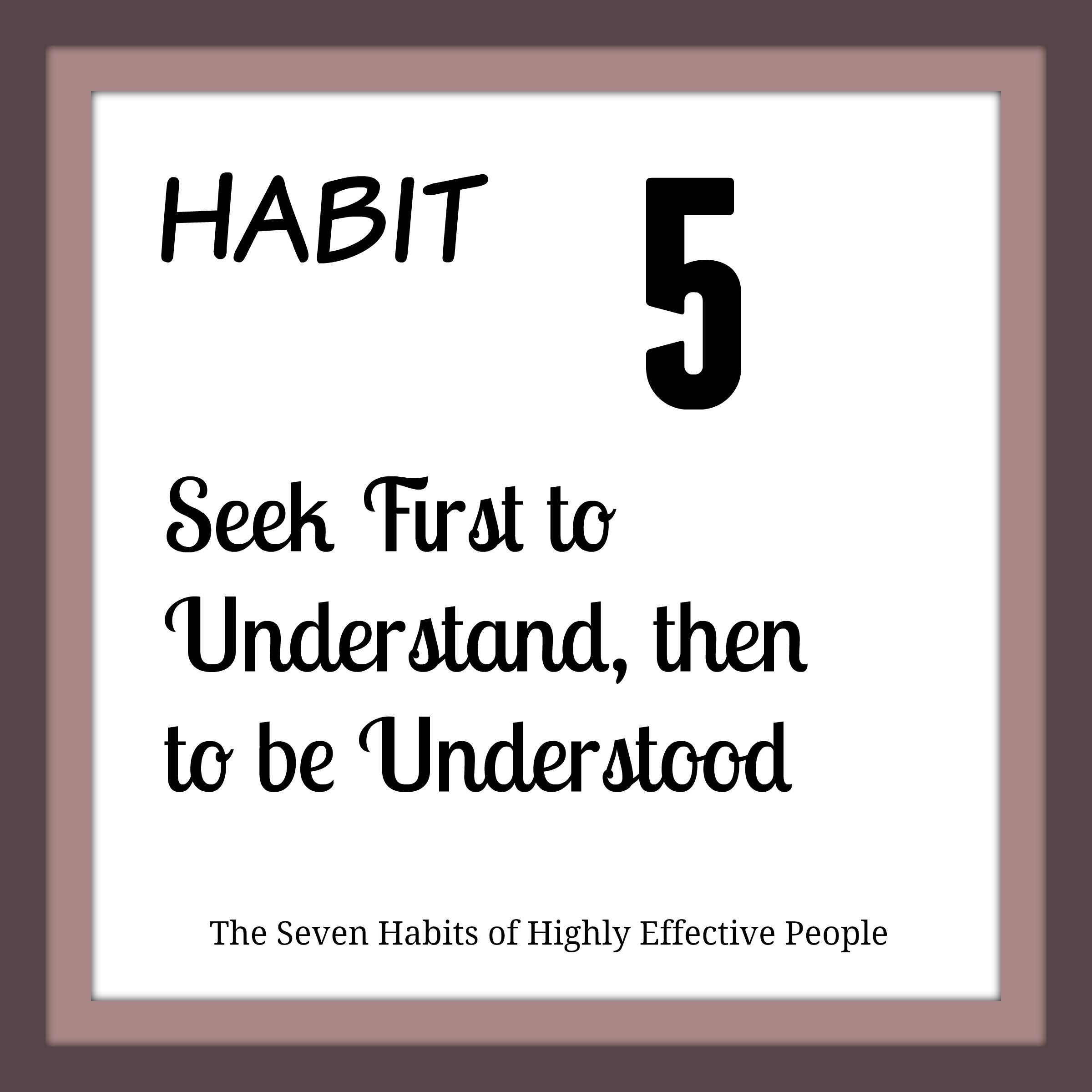 Habit 5 Of Stephen Covey S 7 Habits Of Highly Effective People