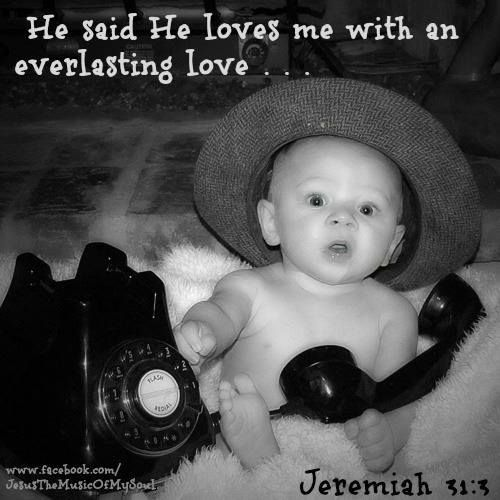 Pssst He Said He Loves Me With An Everlasting Love Jeremiah 31 3 Baby Memes Baby Talk Infant Activities
