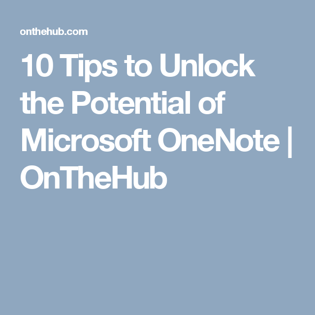 10 Tips to Unlock the Potential of Microsoft OneNote