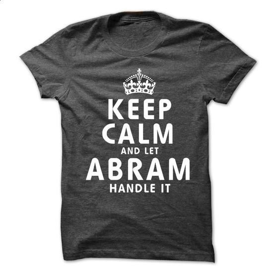 Keep Calm and Let ABRAM Handle It - #crop tee #long sweatshirt. PURCHASE NOW => https://www.sunfrog.com/No-Category/Keep-Calm-and-Let-ABRAM-Handle-It.html?68278
