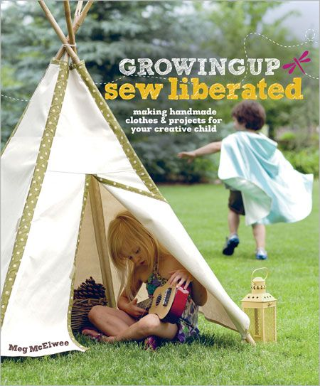 Growing Up Sew Liberated: Handmade Clothes & Projects for Your Creative Child