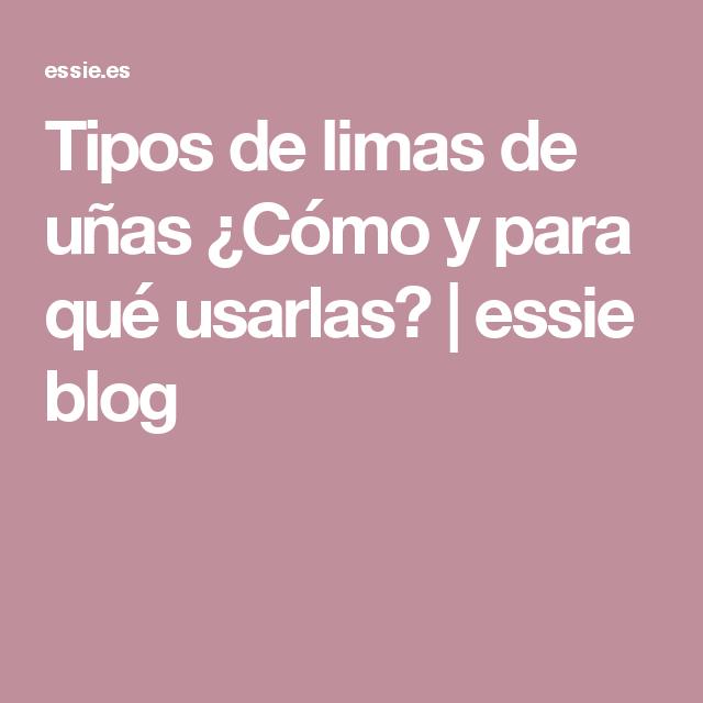 Tipos de limas de uñas ¿Cómo y para qué usarlas? | essie blog ...