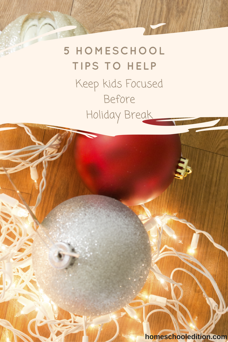 | Keep Kids Focused Before Holiday Break with These 5 Tips | http://homeschooledition.com