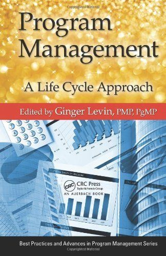 Program Management: A Life Cycle  Approach (Best Practices and Advances in Program Management Series) by Ginger Levin. $79.95. Edition - 1. Publisher: Auerbach Publications; 1 edition (August 29, 2012). Publication: August 29, 2012. 584 pages