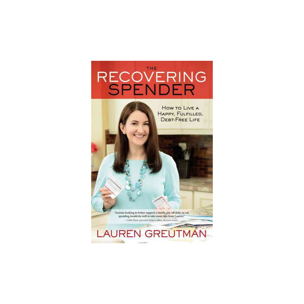 Recovering Spender How to Live a Happy, Fulfilled, Debt