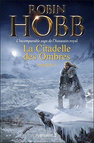 La Citadelle Des Ombres L Integrale 4 Tomes 10 A 13 L Incomparable Saga De L Assassin Royal Serments Et De Robin Hobb Citadelle Livres Gratuits En Ligne