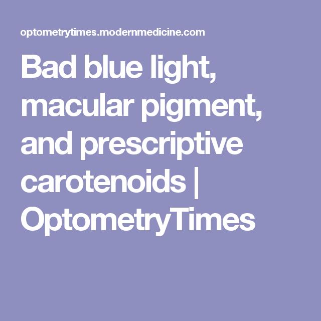 Bad blue light, macular pigment, and prescriptive carotenoids | OptometryTimes