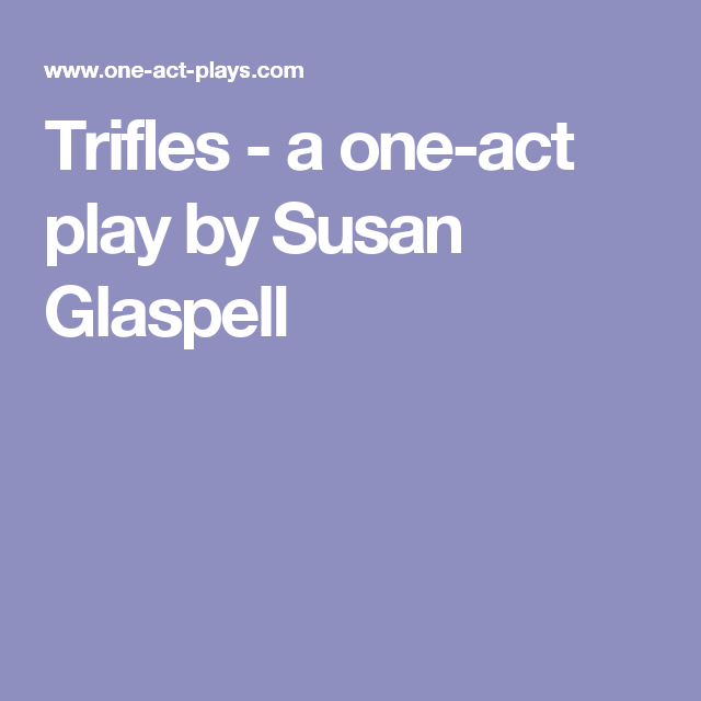 Trifles A One Act Play By Susan Glaspell Trifles Pinterest