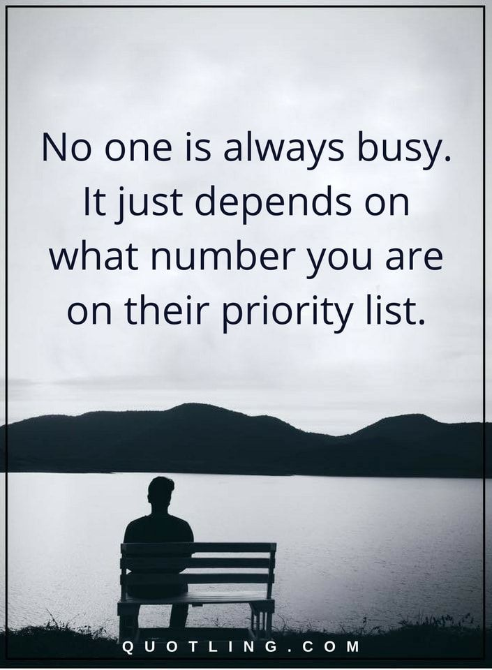 Busy Quotes No One Is Always Busy It Just Depends On What Number You Are On Their Priority List Business Quotes Quotes Business