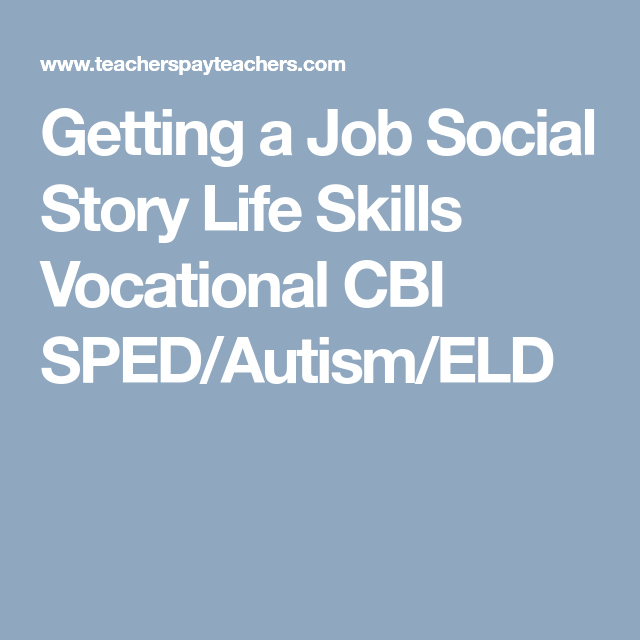 getting a job social story life skills vocational cbi spedautismeld