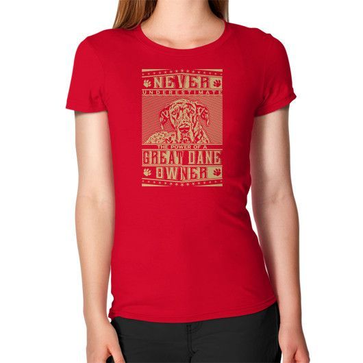 Never underestimate the power of a Great Dane Owner Women's T-Shirt