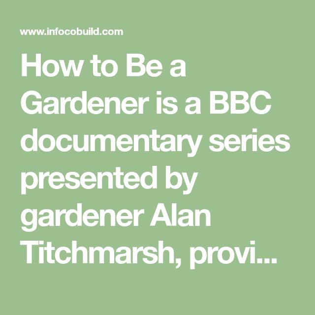 60b68c2deb0475294116149ae653a2ed - How To Be A Gardener Bbc