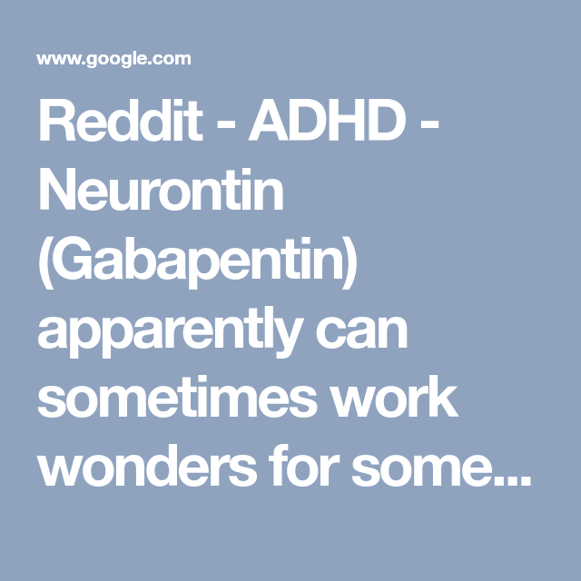 Reddit - ADHD - Neurontin (Gabapentin) apparently can sometimes work