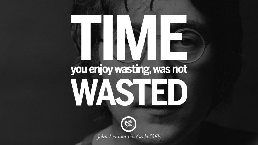 time you enjoy wasting was not wasted 15 john lennon quotes on love imagination peace and death