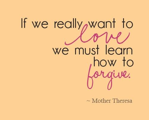 Charmant If We Really Want To Love, We Must Learn How To Forgive.