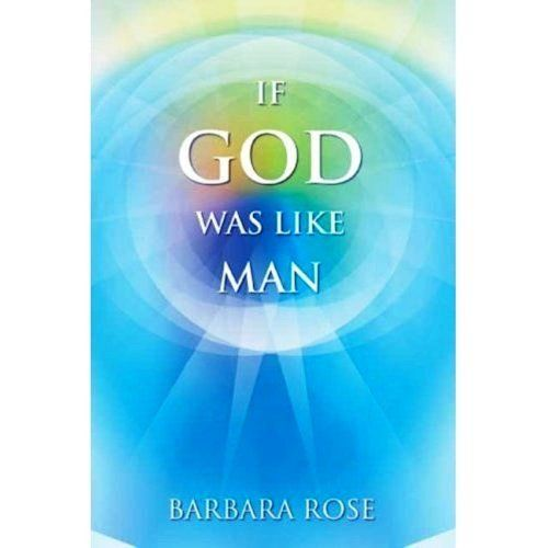 IF GOD WAS LIKE MAN by BARBARA ROSE. $9.99. Publisher: ROSE GROUP (August 1, 2003). 71 pages