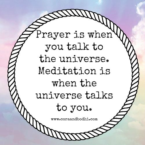 meditation is when the universe talks to you. www.coraandbodhi.com