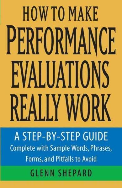 How To Make Performance Evaluations Really Work A Step-by-step - performance reviews