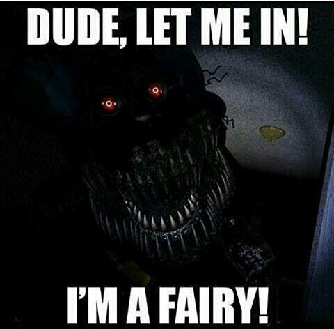 Scary Five Nights At Freddy's Memes Nightmare You Re Not A Fairy Fnaf Memes Fnaf Fnaf Funny fnaf memes